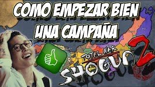 Shogun 2 Tutorial - Como Empezar BIEN Una Campaña [ Español Spanish ]