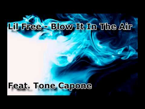 Lil Free - Blow It In The Air ft. Tone Capone