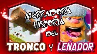 La ATERRADORA Historia del LEÑADOR y el TRONCO   Clash Royale   TRUSH