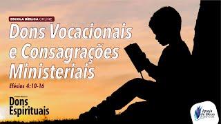 Dons Vocacionais e Consagrações Ministeriais – [Parte 1]
