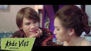 Phim Ca Nhạc Từ Bỏ Anh Yêu Em Phần 1  Khắc Việt