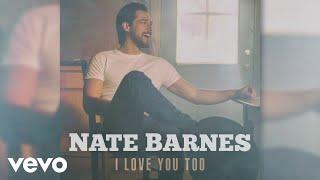Nate Barnes I Love You Too