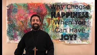 Happiness versus Joy