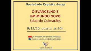 O Evangelho e um Mundo Novo – Eduardo Guimarães – 09/12/2020