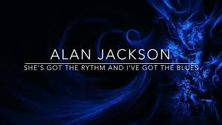 ALAN JACKSON - SHE'S GOT RYTHM AND I'VE GOT THE BLUES