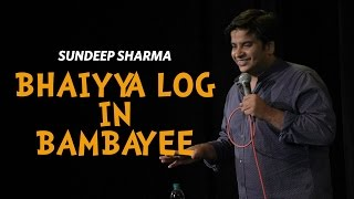 Bhaiyya Log in Bambayee - Sundeep Sharma Stand-up Comedy
