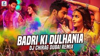 Badri Ki Dulhania (Remix) | DJ Chirag Dubai | Varun Dhawan | Alia Bhatt | Holi Special Songs