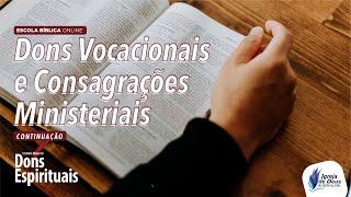Dons Vocacionais e Consagrações Ministeriais – [Parte 2]