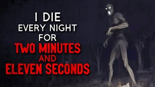 """""""I die every night for two minutes and eleven seconds"""" Creepypasta"""
