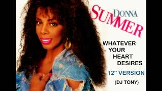 Donna Summer - Whatever Your Heart Desires (12'' Version - DJ Tony)