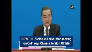 COVID-19: 'China will never stop moving forward', says Chinese Foreign Minister - Download this Video in MP3, M4A, WEBM, MP4, 3GP