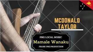 Mamale Wanaku - PNG Latest Music (McDonald Taylor)