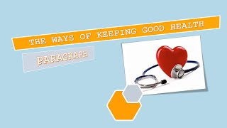 THE WAYS OF KEEPING GOOD HEALTH  PARAGRAPH