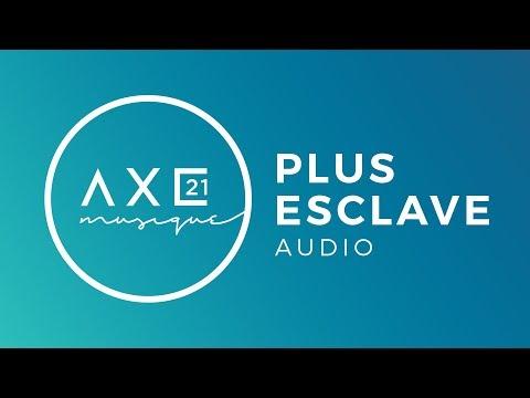 Plus esclave - Axe21 Musique (Bethel Music)