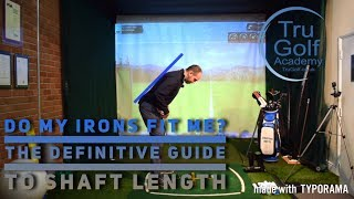 DO MY IRONS FIT ME? THE DEFINITIVE GUIDE TO SHAFT LENGTH!