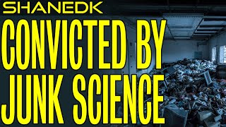 Convicted by Junk Science!