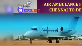 Quick Booking Full Advanced Air Ambulance from Chennai to Delhi by Medilift