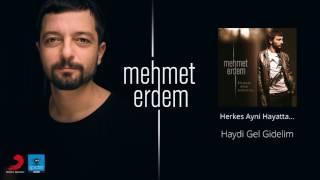 Mehmet Erdem   Haydi Gel Gidelim   Official Audio Release©