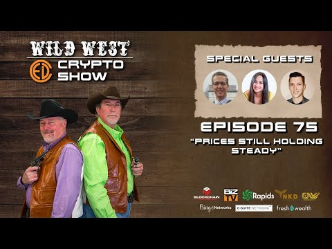 Wild West Crypto Show Episode 75 | Prices Still Holding Steady