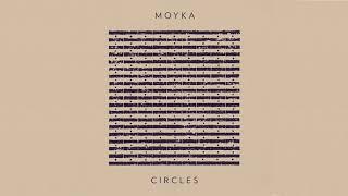 Moyka — Circles (Audio)