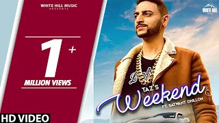 New Punjabi Song 2018 | Weekend (Full Song) Taz ft Satwant Dhillon, Sara Gurpal  Latest Punjabi Song
