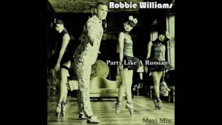 Robbie Williams - Party Like A Russian Extended Mix (re-cut by Manaev)