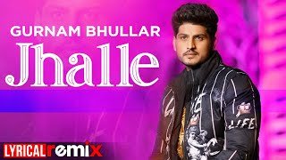 Jhalle (Lyrical Remix) | Gurnam Bhullar | Sargun Mehta | Binnu Dhillon | Latest Punjabi Song 2020