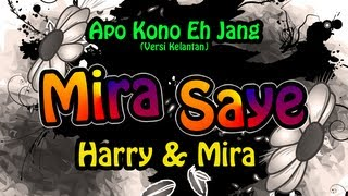 Harry & Mira - Mira Saye | Apo Kono Eh Jang (versi Kelantan with lyrics)