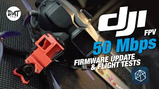 DJI FPV 50 Mbps Upgrade with Flight Footage