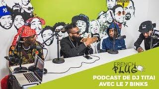 Le Podcast De Dj Titai Avec Le Seven Binks !