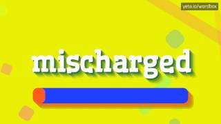 MISCHARGED - HOW TO PRONOUNCE IT!?