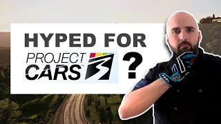 Project Cars 3 -  Hyped or Not ?  |  My thoughts