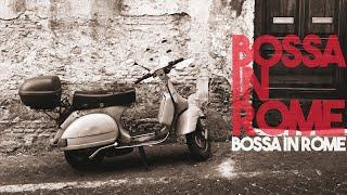 Best of Bossa Nova Music in Rome - Relaxing Smooth jazz
