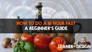 How To Do A 16 Hour Fast - Complete With 7 Day Meal Plan Ideas