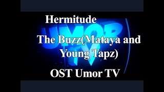 OST Umor TV | Hermitude - The Buzz(Mataya and Young Tapz)