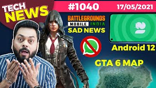 Suppression de compte WhatsApp, Battlegrounds Mobile India Sad News, GTA 6 Map, Android 12 1st Look- # TTN1040