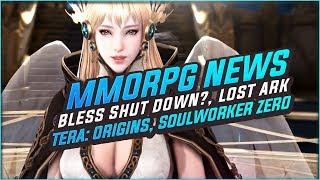 MMORPG News: Bless Online Shut Down? Lost Ark Update, Soulworker ZERO, TERA: Origin