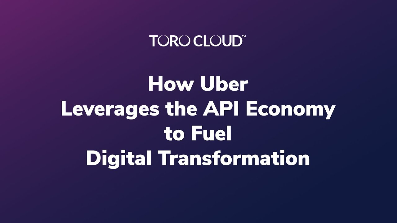 How Uber Leverages the API Economy to Fuel Digital Transformation