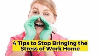 View the video 4 Tips to Stop Bringing the Stress of Work Home with You
