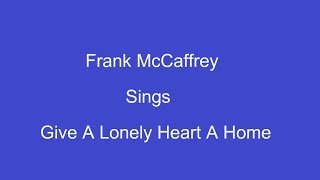 Give A Lonely Heart A Home + On Screen Lyrics --- Frank McCaffrey