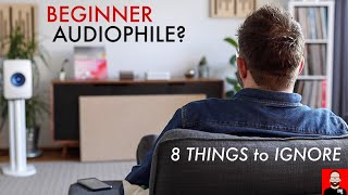 BEGINNER Audiophile? 8 Things To IGNORE!