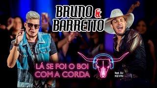 Bruno E Barretto   Lá Se Foi O Boi Com A Corda Feat. DJ Kevin (Clipe Oficial)