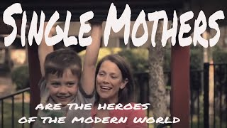 SINGLE  MOTHERS (Are The Heroes Of The Modern World)