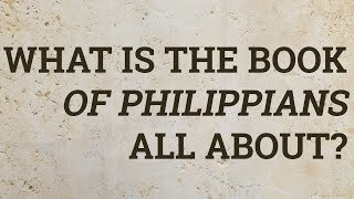 What Is the Book of Philippians All About?