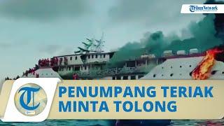 Video Detik-detik Kapal Karya Indah Terbakar, Penumpang Teriak dan Melambaikan Tangan Minta Tolong