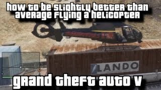Helicopter Guide GTAV - Helicopter Tutorial - Beginners Guide