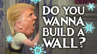 Do You Wanna Build A Wall?   Donald Trump (Frozen Parody)