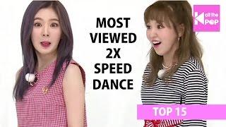 [TOP 15] Most Viewed KPop 2x Speed Dance