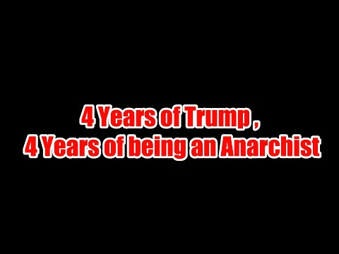 4 Years of Trump , 4 Years of being an Anarchist