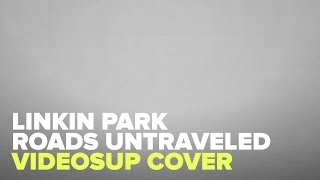 Linkin Park - Roads Untraveled - Cover Videosup